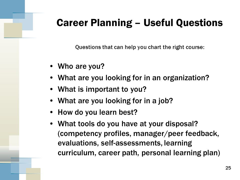 Career Planning – Useful Questions Questions that can help you chart the right course: Who are you.