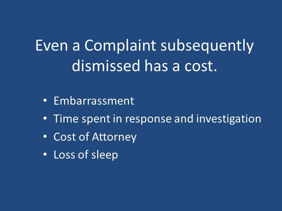 Complaints filed against licensees for any reason in which a lack of communication is a factor have the highest rate of dismissal by the Board.