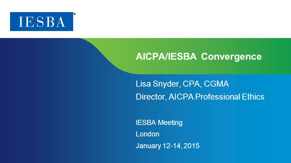 Page 1 | Proprietary and Copyrighted Information AICPA/IESBA Convergence Lisa Snyder, CPA, CGMA Director, AICPA Professional Ethics IESBA Meeting Lond