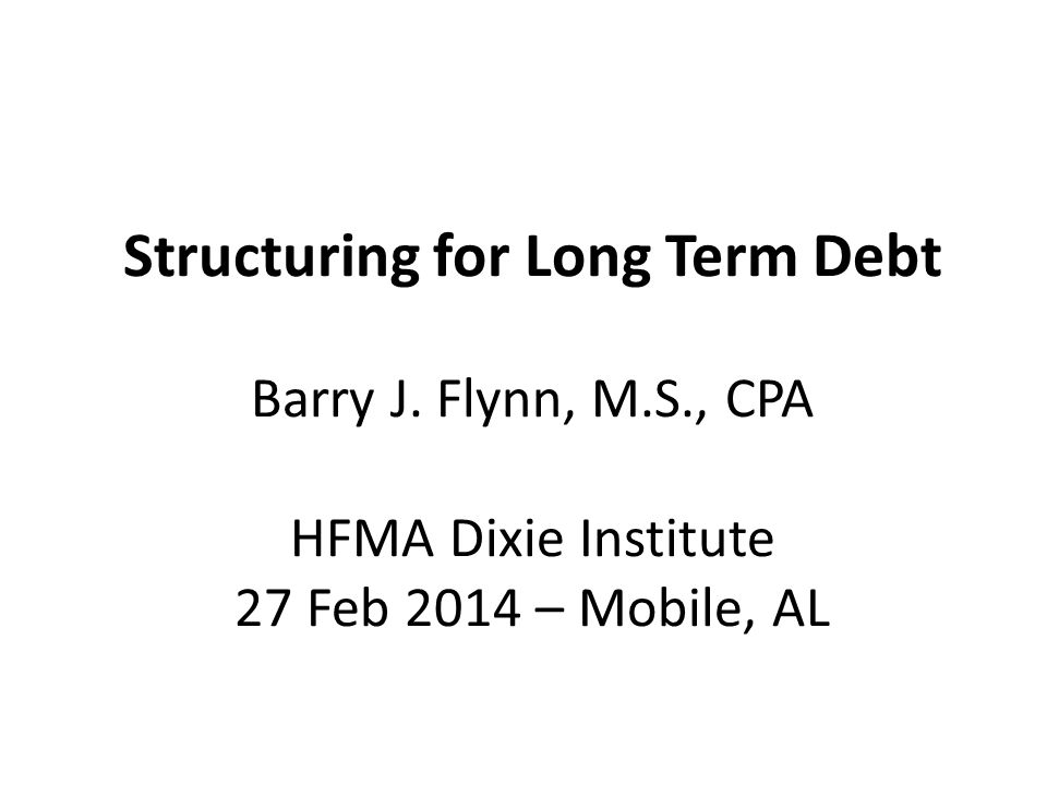 Structuring for Long Term Debt Enterprise Risk Operational Risk Financial Risk – Financial Performance & Forecasts