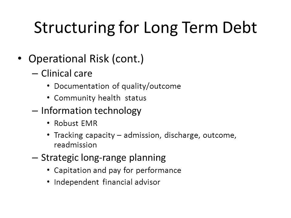 Structuring for Long Term Debt Financial Risk – Internal & External – Financial policies – risk tolerance Variable vs.