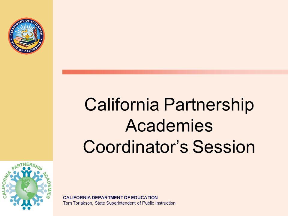 CALIFORNIA DEPARTMENT OF EDUCATION Tom Torlakson, State Superintendent of Public Instruction California Partnership Academies Coordinator's Session