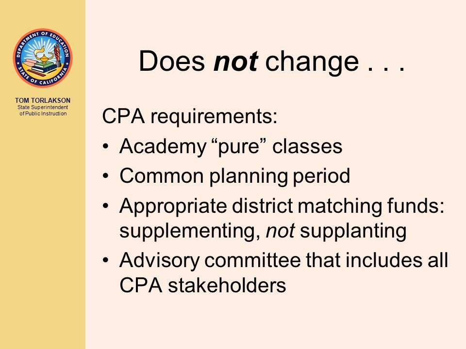 TOM TORLAKSON State Superintendent of Public Instruction Does not change...