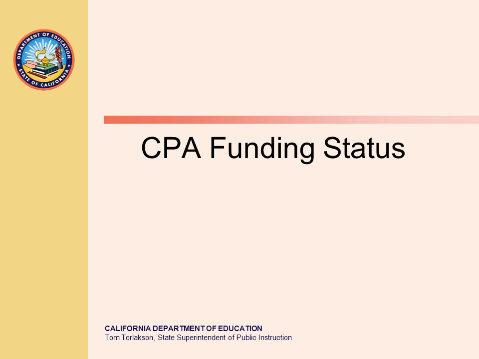 CALIFORNIA DEPARTMENT OF EDUCATION Tom Torlakson, State Superintendent of Public Instruction CPA Funding Status