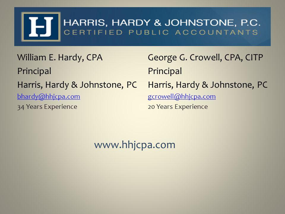 William E. Hardy, CPA Principal Harris, Hardy & Johnstone, PC bhardy@hhjcpa.com 34 Years Experience George G. Crowell, CPA, CITP Principal Harris, Har