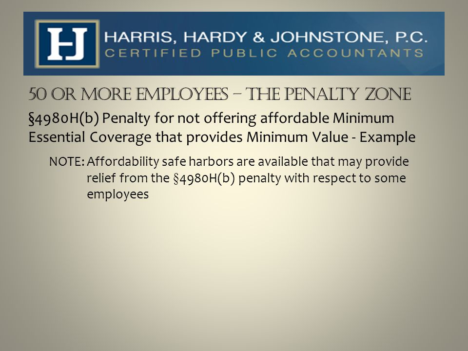 50 or more Employees – The Penalty Zone §4980H(b) Penalty for not offering affordable Minimum Essential Coverage that provides Minimum Value - Example