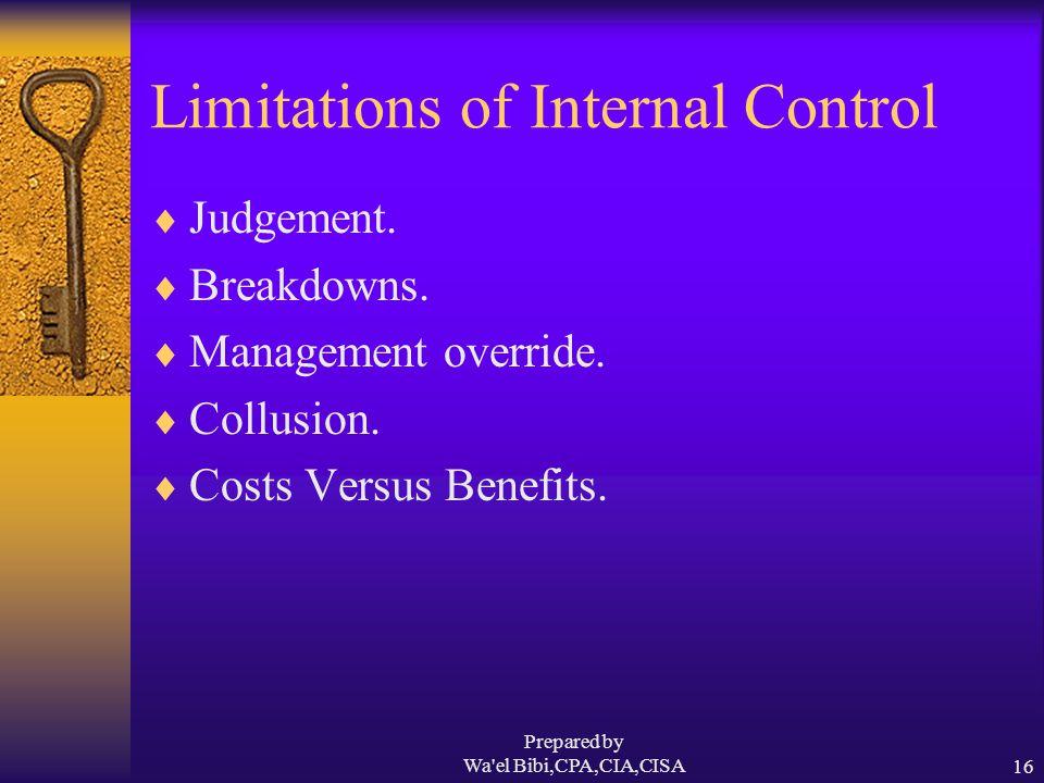 Prepared by Wa el Bibi,CPA,CIA,CISA16 Limitations of Internal Control  Judgement.