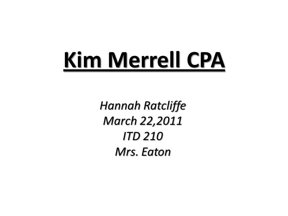 Kim Merrell CPA Hannah Ratcliffe March 22,2011 ITD 210 Mrs. Eaton