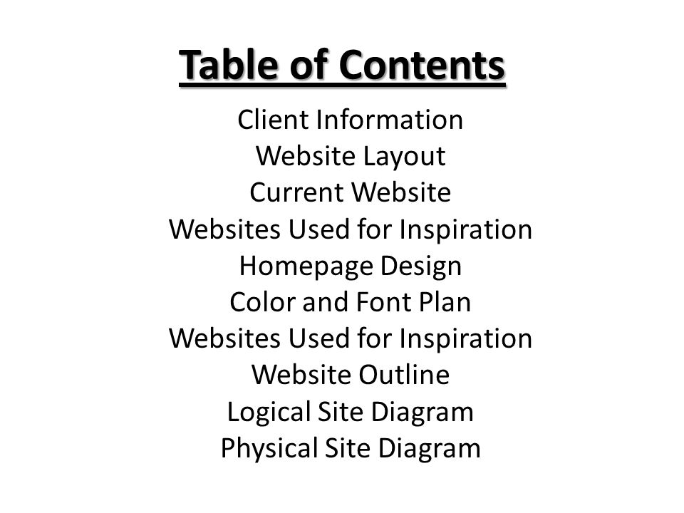 Table of Contents Client Information Website Layout Current Website Websites Used for Inspiration Homepage Design Color and Font Plan Websites Used fo