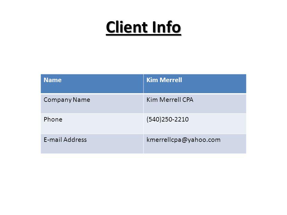 Client Info NameKim Merrell Company NameKim Merrell CPA Phone(540)250-2210 E-mail Addresskmerrellcpa@yahoo.com