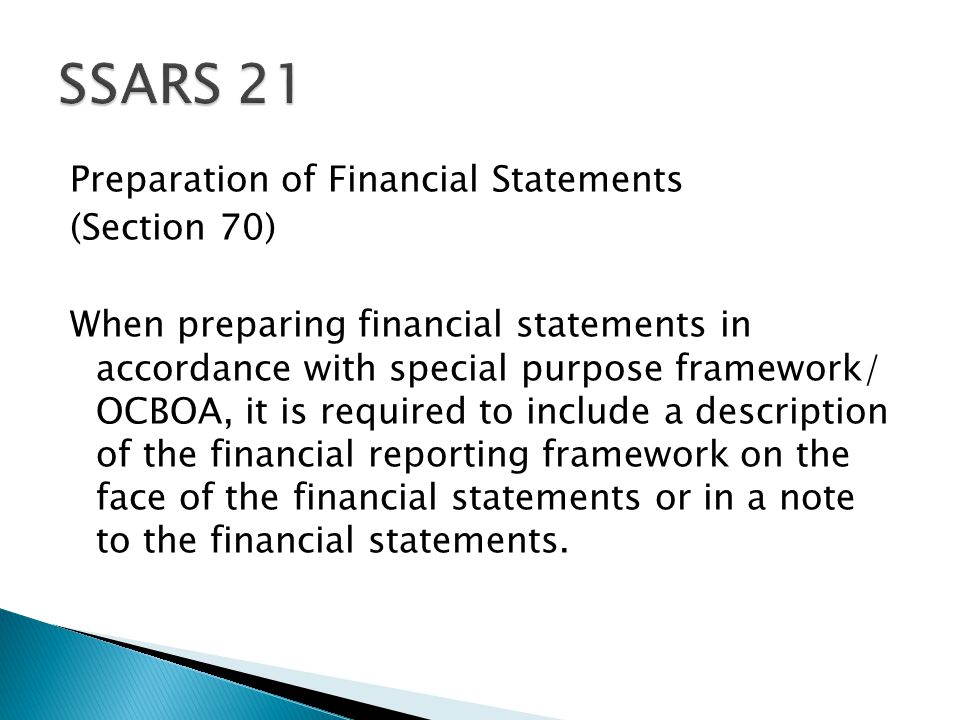 Preparation of Financial Statements (Section 70) When preparing financial statements in accordance with special purpose framework/ OCBOA, it is required to include a description of the financial reporting framework on the face of the financial statements or in a note to the financial statements.