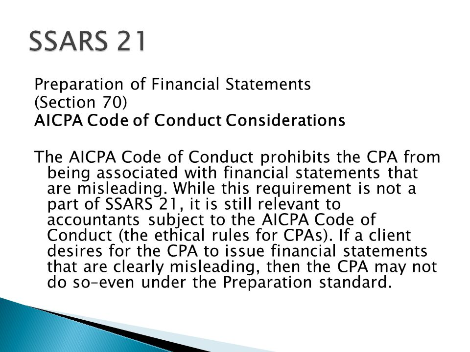 Preparation of Financial Statements (Section 70) AICPA Code of Conduct Considerations The AICPA Code of Conduct prohibits the CPA from being associated with financial statements that are misleading.