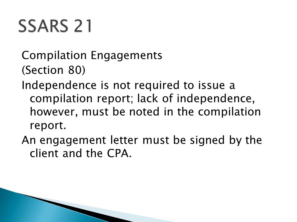 Compilation Engagements (Section 80) Independence is not required to issue a compilation report; lack of independence, however, must be noted in the compilation report.