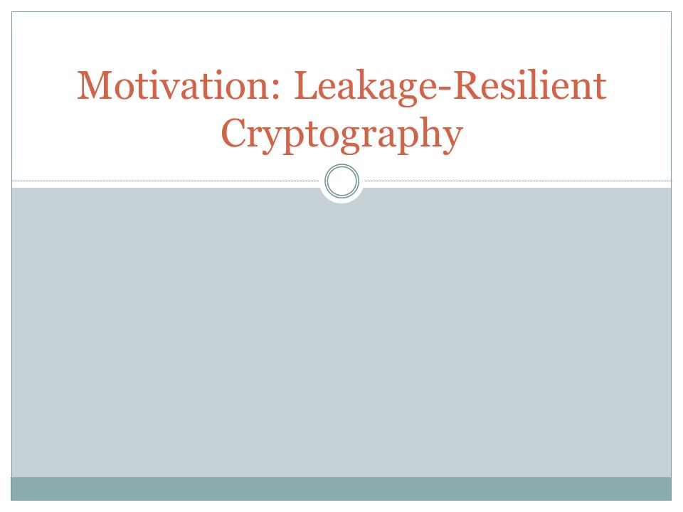 Motivation: Leakage-Resilient Cryptography