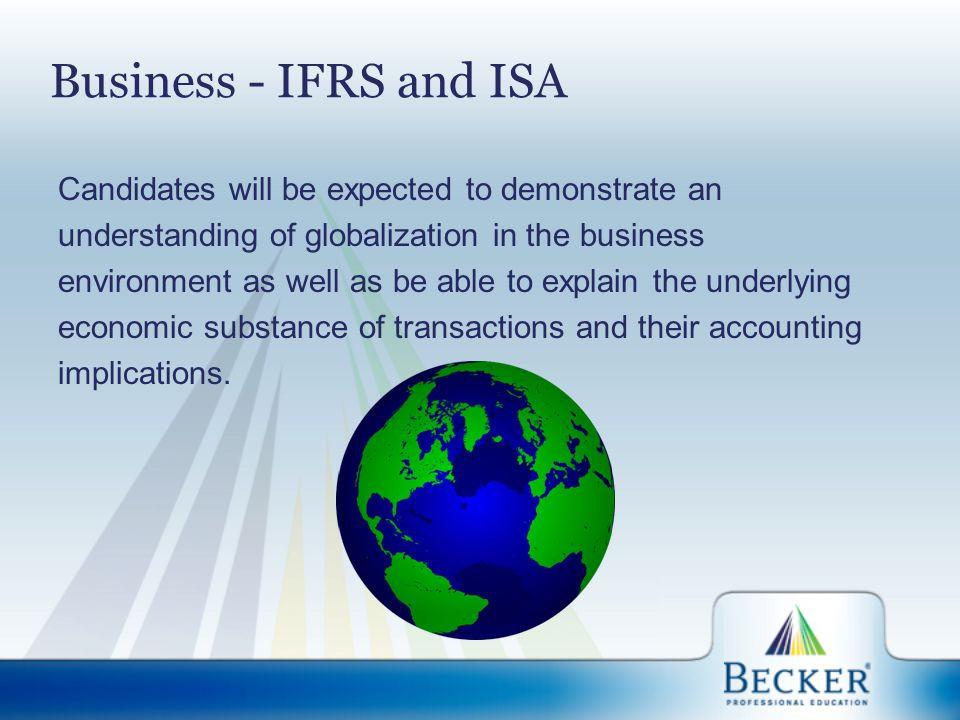 Business - IFRS and ISA Candidates will be expected to demonstrate an understanding of globalization in the business environment as well as be able to