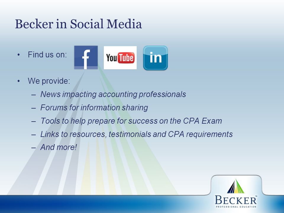 Becker in Social Media Find us on: We provide: –News impacting accounting professionals –Forums for information sharing –Tools to help prepare for suc