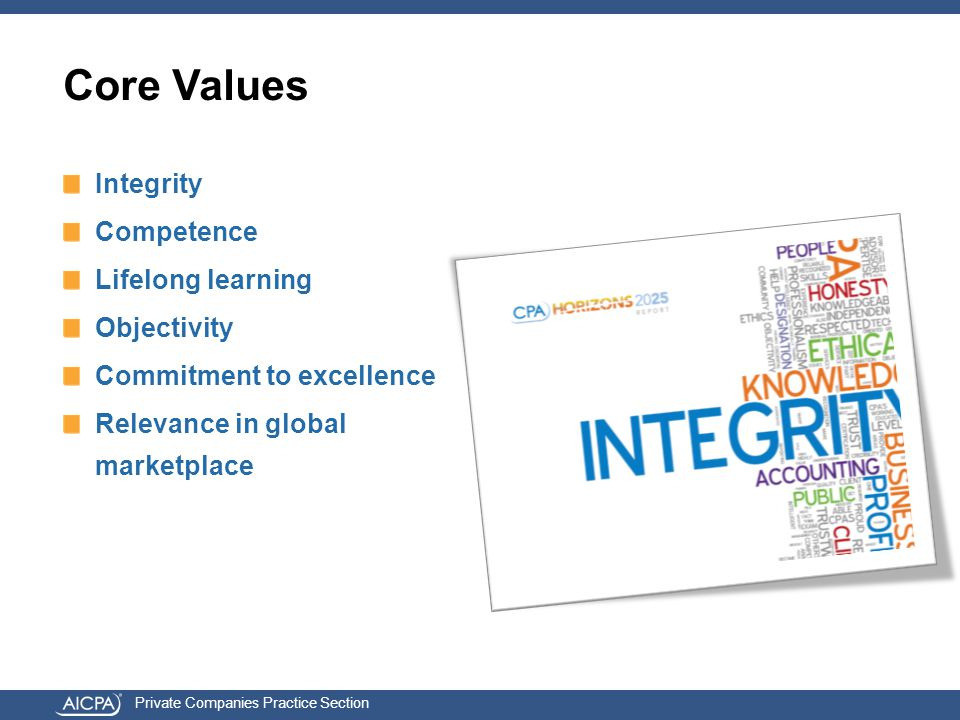 Private Companies Practice Section Core Values Integrity Competence Lifelong learning Objectivity Commitment to excellence Relevance in global marketplace