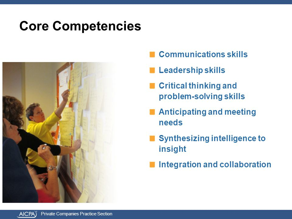 Private Companies Practice Section Core Competencies Communications skills Leadership skills Critical thinking and problem-solving skills Anticipating and meeting needs Synthesizing intelligence to insight Integration and collaboration