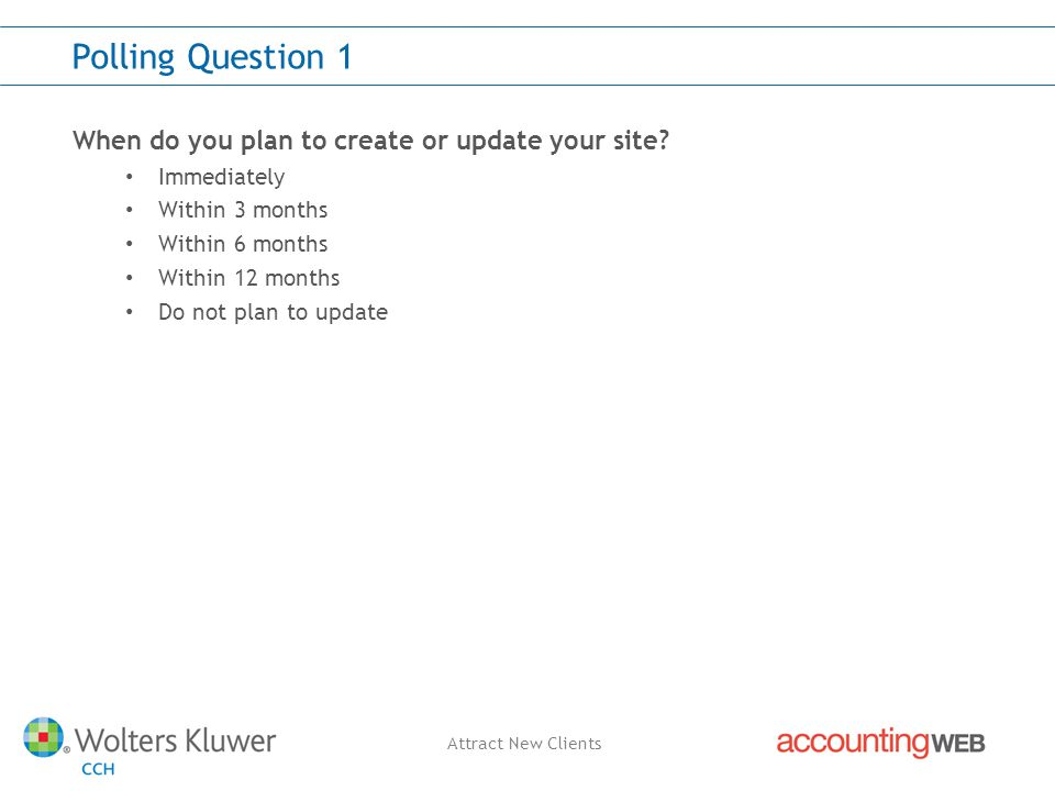 Attract New Clients Polling Question 1 When do you plan to create or update your site.