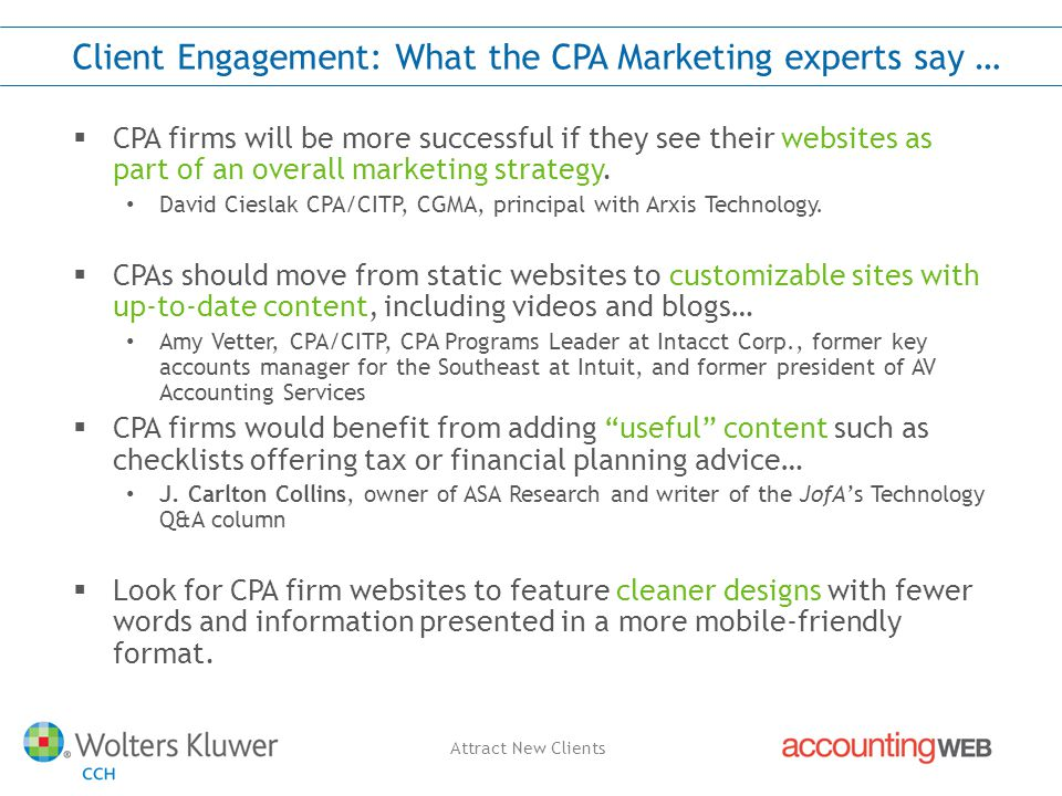Attract New Clients Client Engagement: What the CPA Marketing experts say …  CPA firms will be more successful if they see their websites as part of an overall marketing strategy.
