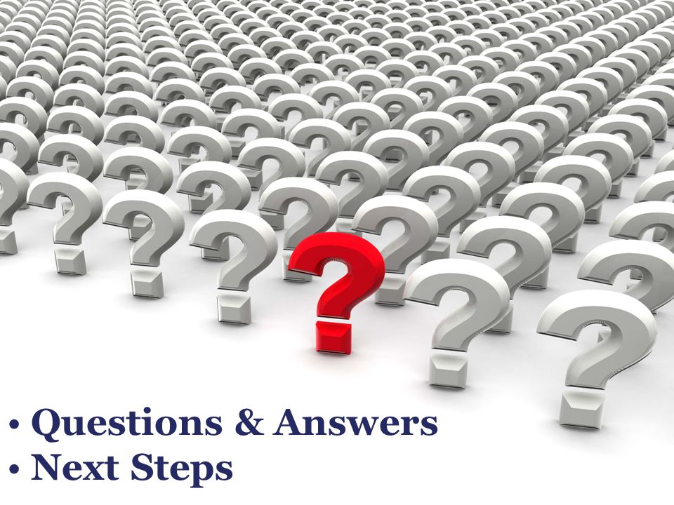 Questions & Answers Next Steps
