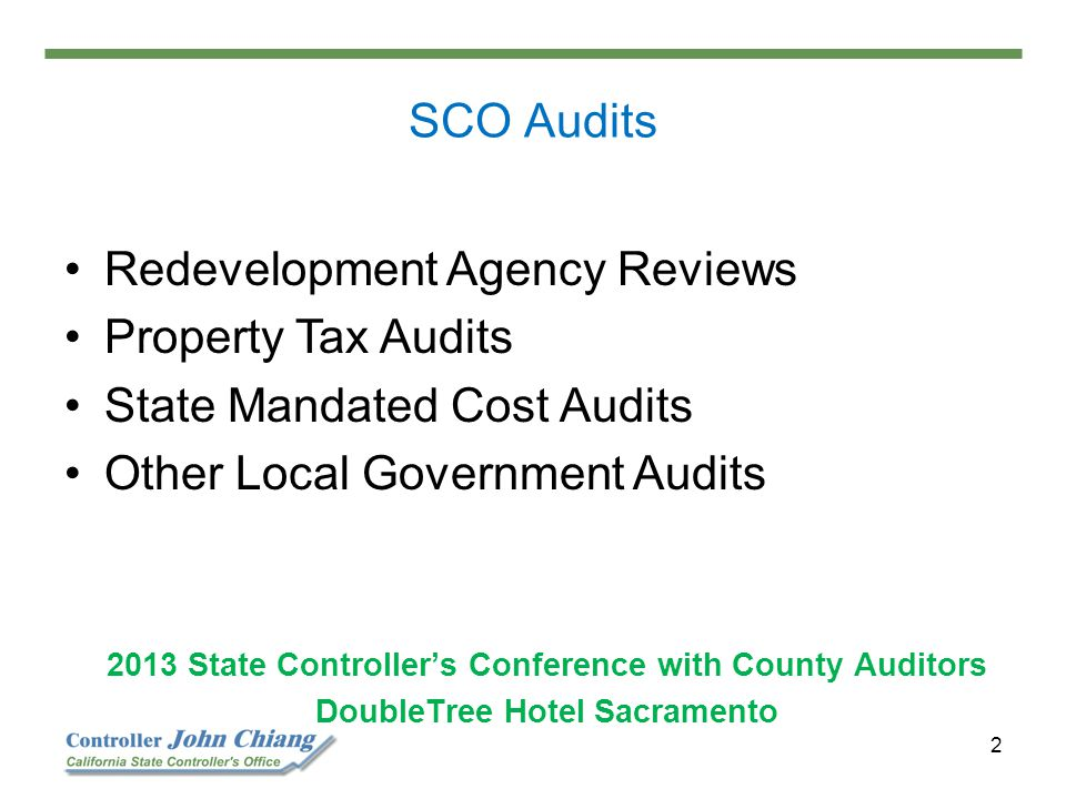 2 Redevelopment Agency Reviews Property Tax Audits State Mandated Cost Audits Other Local Government Audits 2013 State Controller's Conference with Co