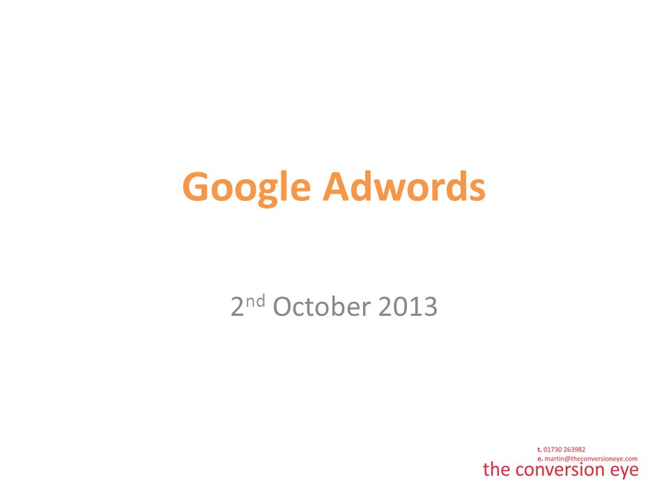 Contents Why Adwords? Budgeting Keywords & Adverts Measurement Google Grant