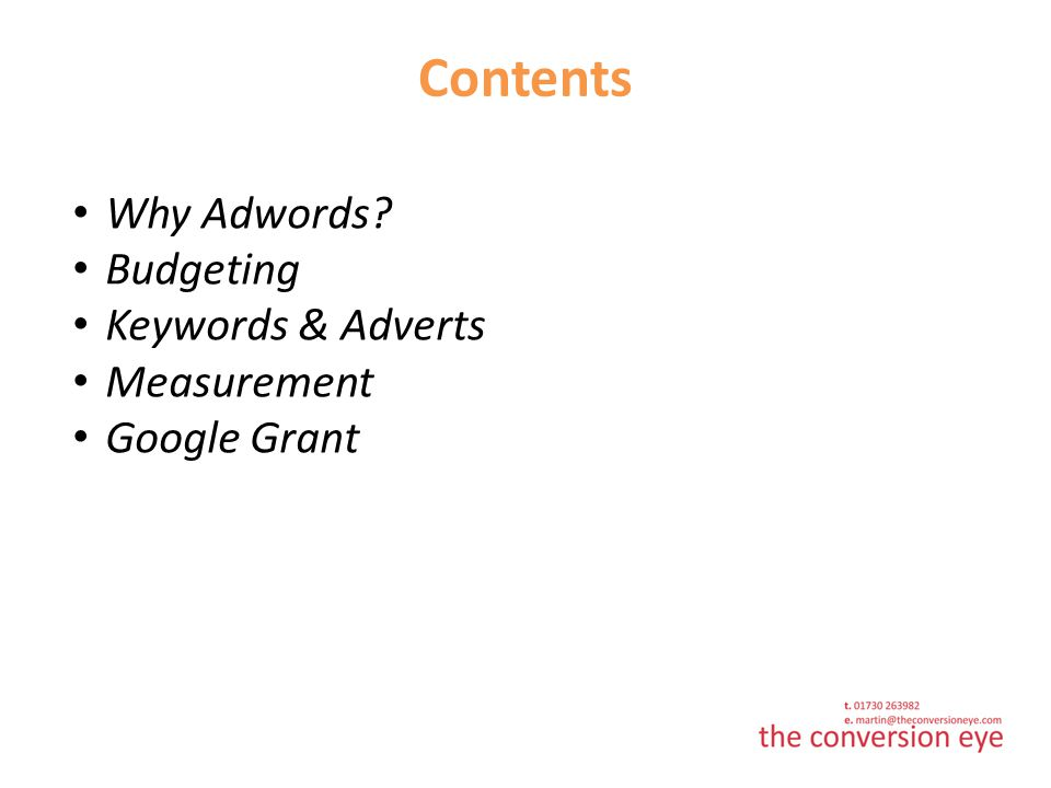 Contents Why Adwords Budgeting Keywords & Adverts Measurement Google Grant