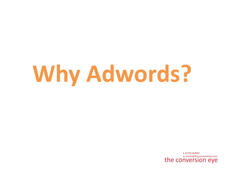 Why you are using Adwords People who search Google are actively looking for related information, i.e.