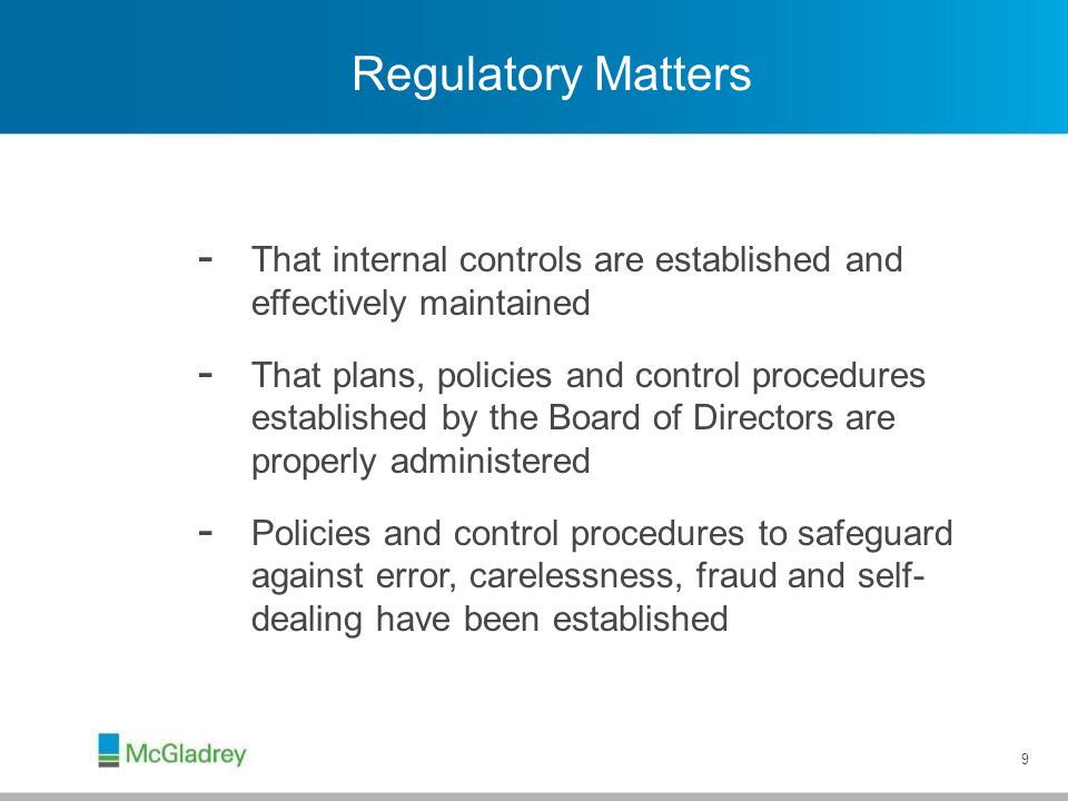 9 Regulatory Matters - That internal controls are established and effectively maintained - That plans, policies and control procedures established by