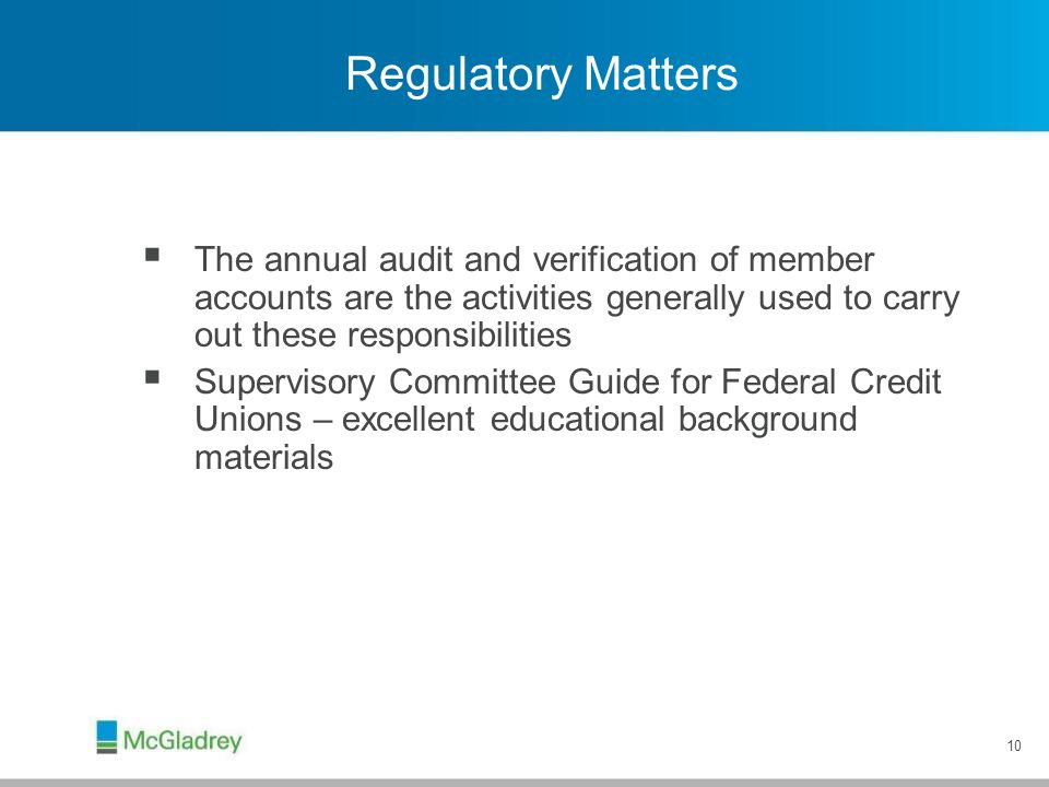 10 Regulatory Matters  The annual audit and verification of member accounts are the activities generally used to carry out these responsibilities  S