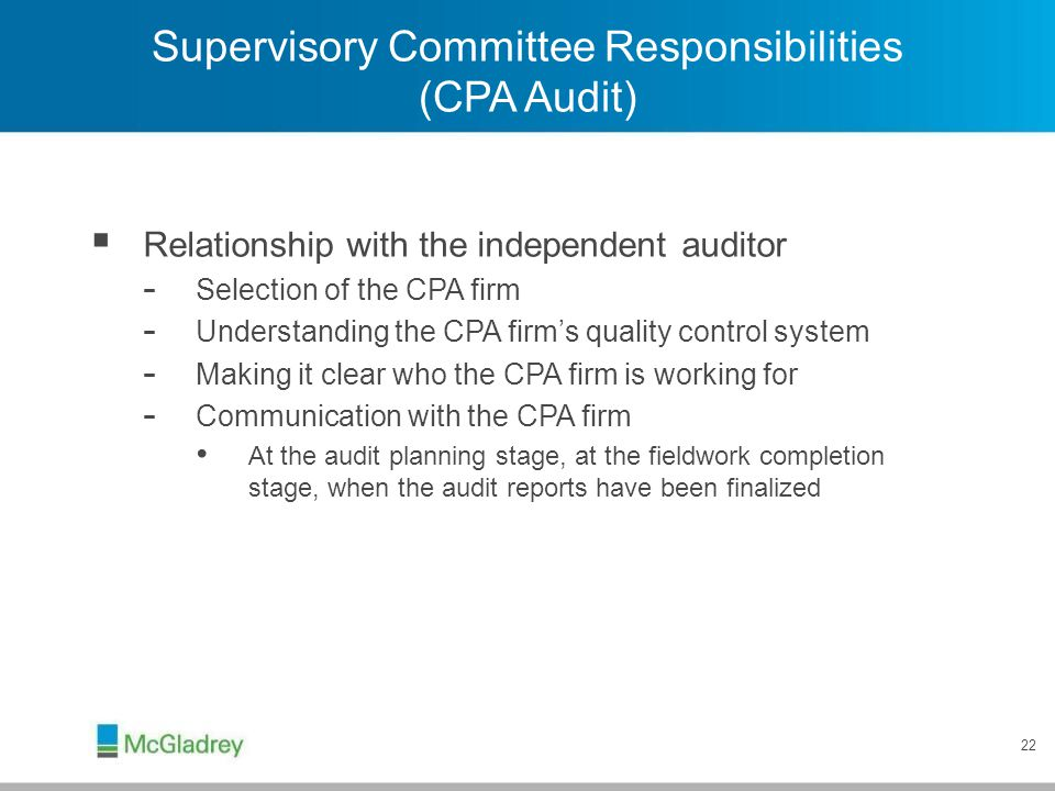 22 Supervisory Committee Responsibilities (CPA Audit)  Relationship with the independent auditor - Selection of the CPA firm - Understanding the CPA