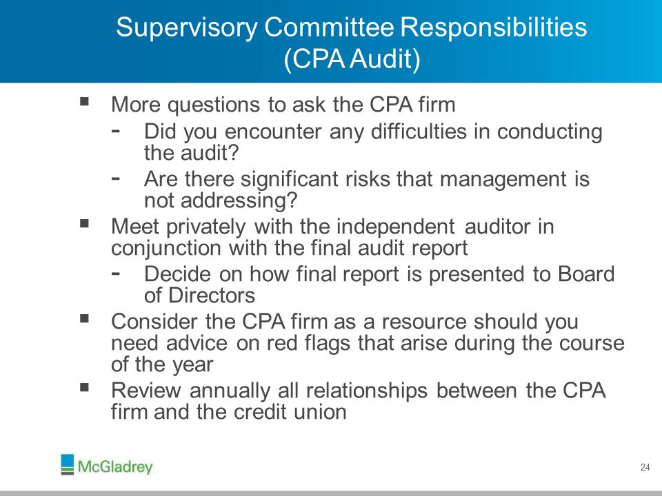 24 Supervisory Committee Responsibilities (CPA Audit)  More questions to ask the CPA firm - Did you encounter any difficulties in conducting the audi