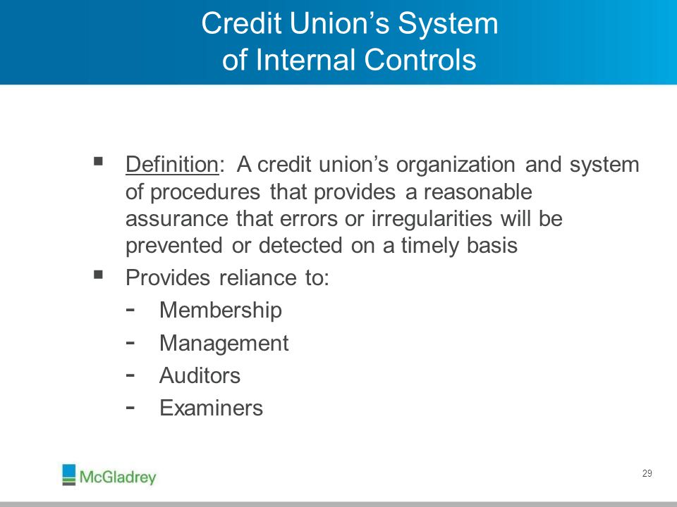 29 Credit Union's System of Internal Controls  Definition: A credit union's organization and system of procedures that provides a reasonable assuranc