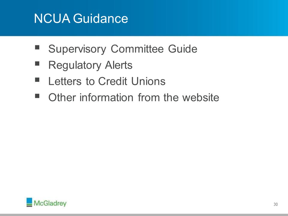 NCUA Guidance  Supervisory Committee Guide  Regulatory Alerts  Letters to Credit Unions  Other information from the website 30