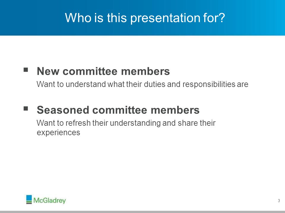 3 Who is this presentation for?  New committee members Want to understand what their duties and responsibilities are  Seasoned committee members Wan