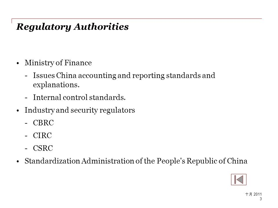 Regulatory Authorities Ministry of Finance -Issues China accounting and reporting standards and explanations. -Internal control standards. Industry an