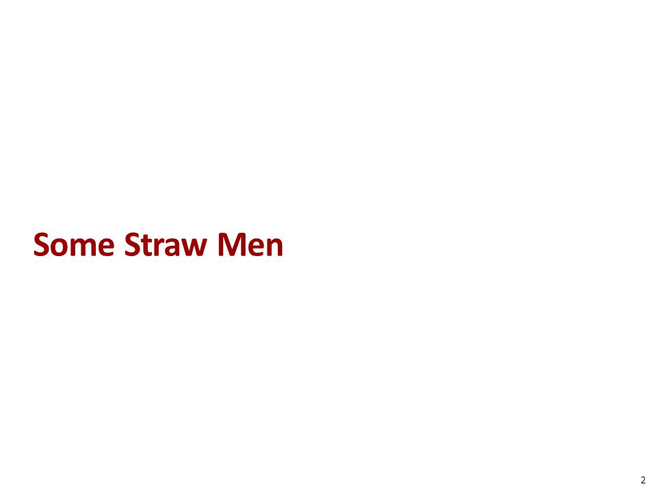 Some Straw Men 2