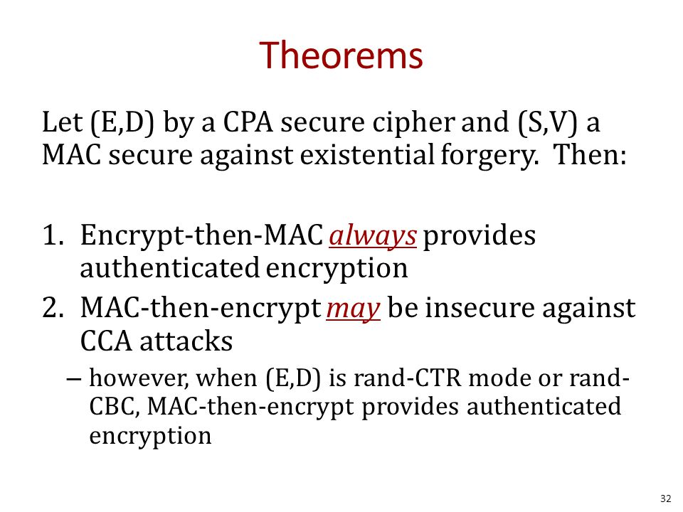 Theorems Let (E,D) by a CPA secure cipher and (S,V) a MAC secure against existential forgery.