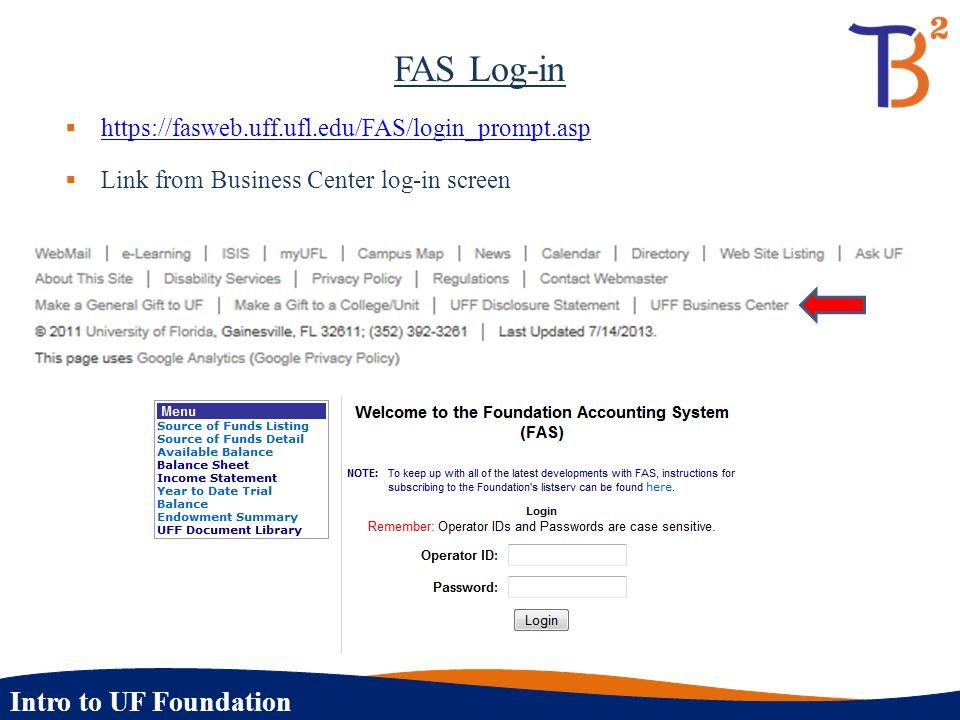Intro to UF Foundation FAS Log-in  https://fasweb.uff.ufl.edu/FAS/login_prompt.asp https://fasweb.uff.ufl.edu/FAS/login_prompt.asp  Link from Busine