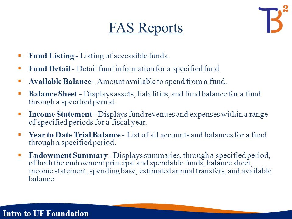 FAS Reports  Fund Listing - Listing of accessible funds.  Fund Detail - Detail fund information for a specified fund.  Available Balance - Amount a