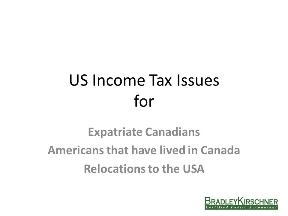 US Income Tax Issues for Expatriate Canadians Americans that have lived in Canada Relocations to the USA