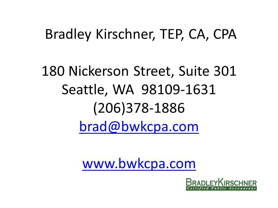 Bradley Kirschner, TEP, CA, CPA 180 Nickerson Street, Suite 301 Seattle, WA 98109-1631 (206)378-1886 brad@bwkcpa.com www.bwkcpa.com brad@bwkcpa.com www.bwkcpa.com