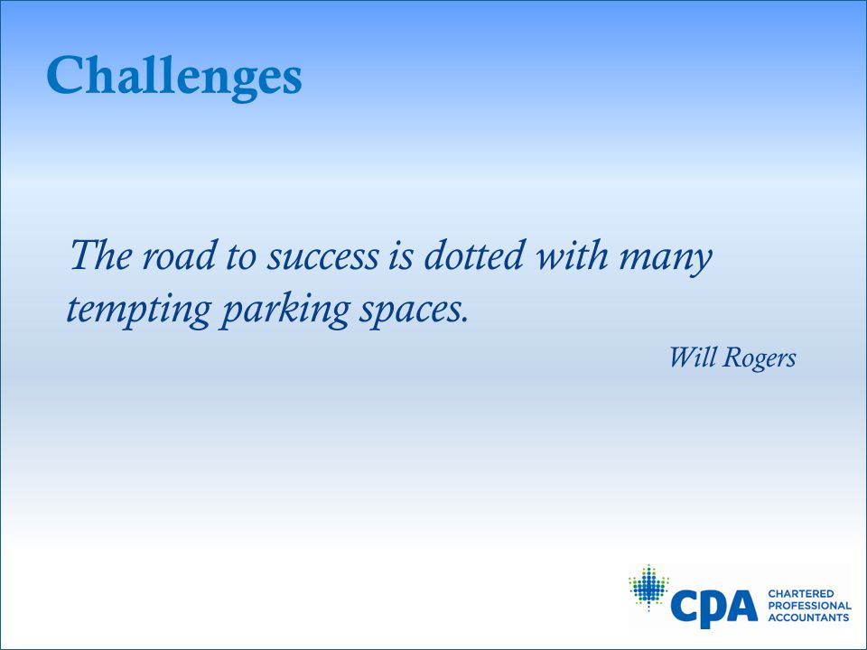 The road to success is dotted with many tempting parking spaces. Will Rogers Challenges