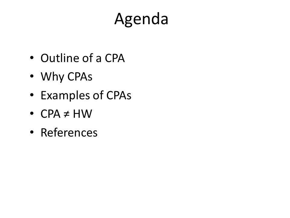 Agenda Outline of a CPA Why CPAs Examples of CPAs CPA ≠ HW References