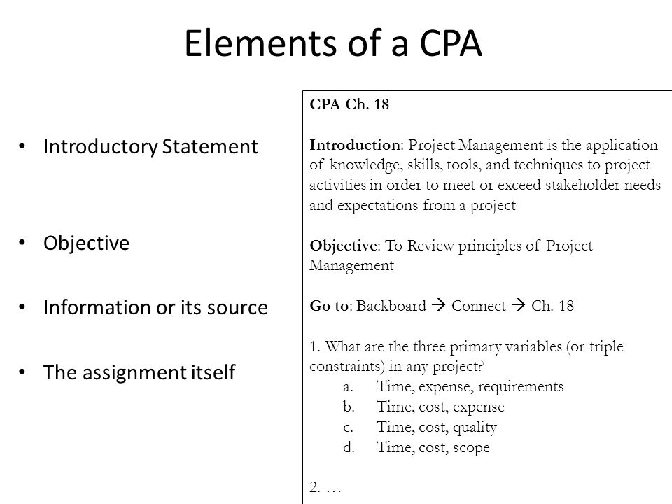 Elements of a CPA Introductory Statement Objective Information or its source The assignment itself CPA Ch. 18 Introduction: Project Management is the