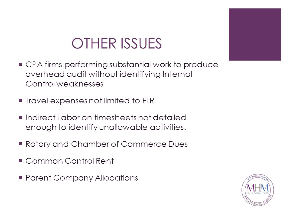 OTHER ISSUES  CPA firms performing substantial work to produce overhead audit without identifying Internal Control weaknesses  Travel expenses not limited to FTR  Indirect Labor on timesheets not detailed enough to identify unallowable activities.