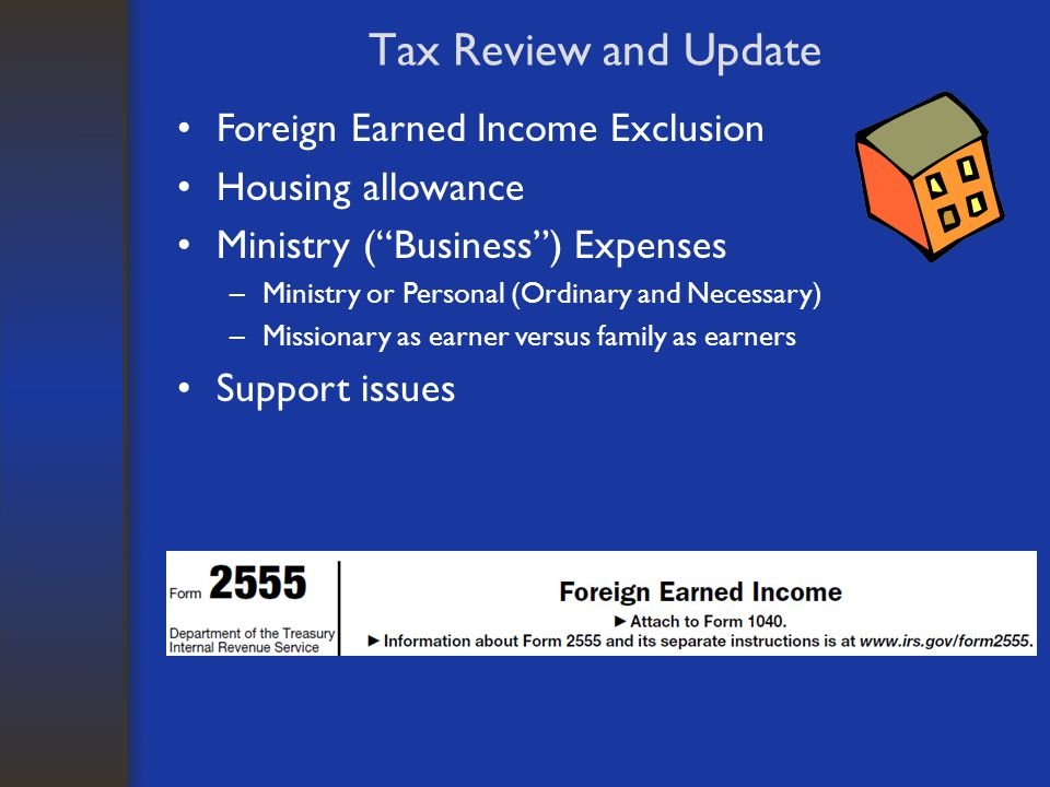 """Tax Review and Update Foreign Earned Income Exclusion Housing allowance Ministry (""""Business"""") Expenses –Ministry or Personal (Ordinary and Necessary)"""