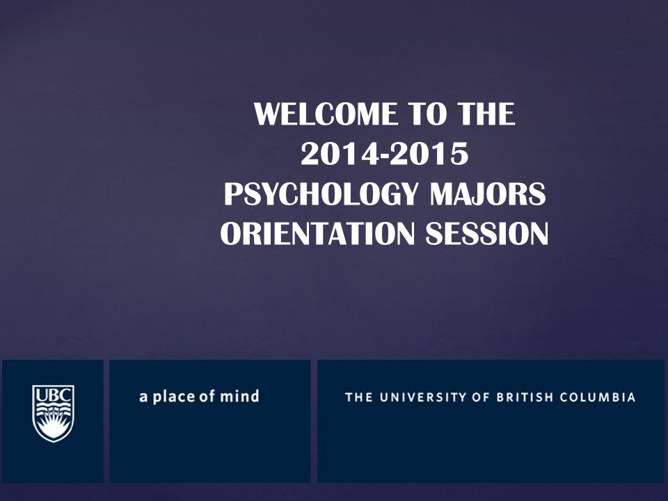 WELCOME TO THE 2014-2015 PSYCHOLOGY MAJORS ORIENTATION SESSION