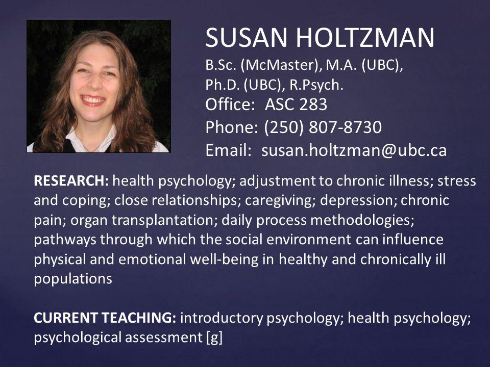 SUSAN HOLTZMAN B.Sc.(McMaster), M.A. (UBC), Ph.D.